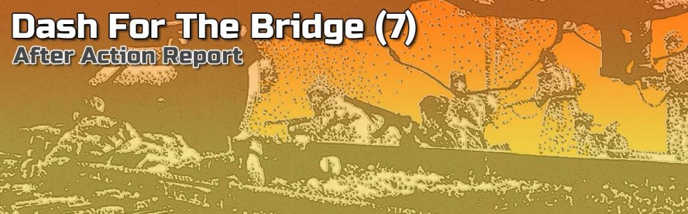 ASL AAR: Dash for the Bridge (7)