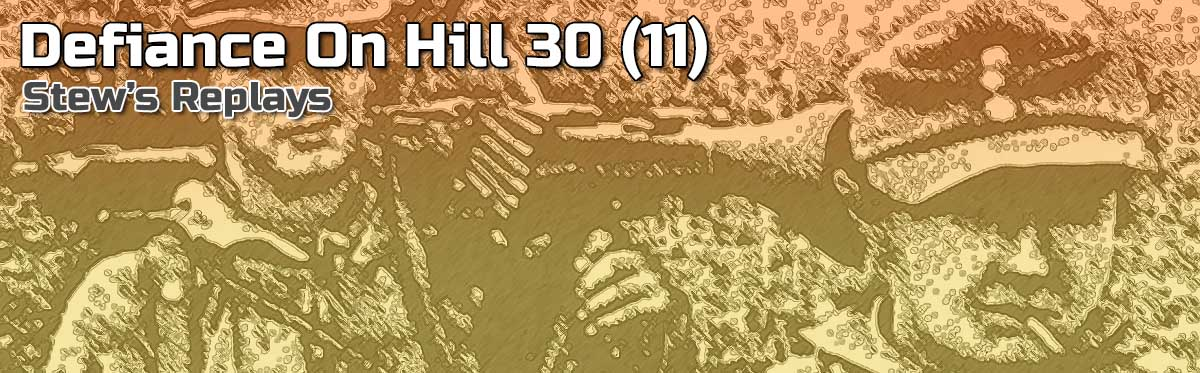 Stew's Replays: Defiance on Hill 30
